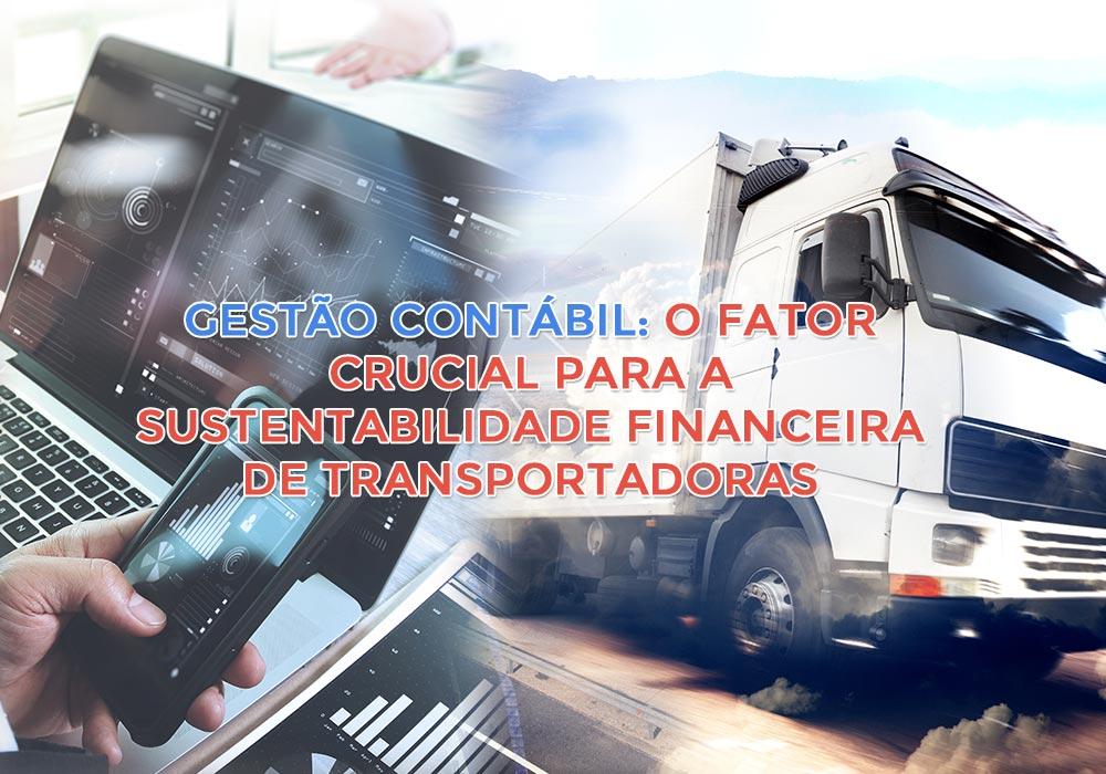 Gestão Contábil: O Fator Crucial Para A Sustentabilidade Financeira De Transportadoras