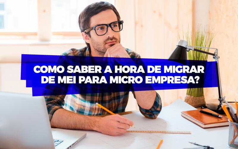 Como Saber A Hora De Migrar De MEI Para Microempresa?